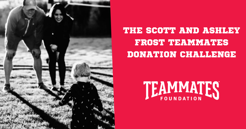 The Scott and Ashley Frost TeamMates Donation Challenge